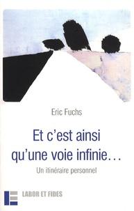 Eric Fuchs - Et c'est ainsi qu'une voie infinie... - Un itinéraire personnel.