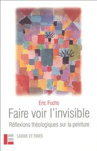Eric Fuchs - Faire voir l'invisible - Réflexions théologiques sur la peinture.