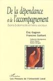 Eric Gagnon et Francine Saillant - De la dépendance et de l'accompagnement - Soins à domicile et liens sociaux.