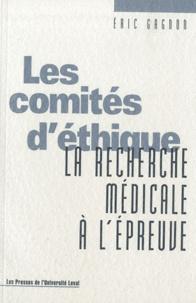 Eric Gagnon - Les comités d'éthique - La recherche médicale à l'épreuve.