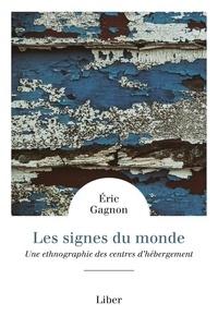 Eric Gagnon - Les signes du monde - Une ethnographie des centres d'hébergement.
