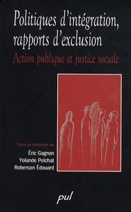 Eric Gagnon et Yolande Pelchat - Politiques d'intégration, rapports d'exclusion - Action publique et justice sociale.
