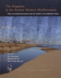 Eric Gailledrat et Michael Dietler - The Emporion in the Ancient Western Mediterranean - Trade and Colonial Encounters from the Archaic to the Hellenistic Period.