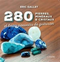 Eric Gallet - 280 pierres, minéraux & cristaux - Et leurs pouvoirs de guérison.