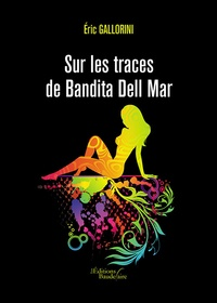 Eric Gallorini - Sur les traces de Bandita Dell Mar.