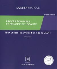 Eric Garaud - Procès équitable et principe de légalité - Bien utiliser les articles 6 et 7 de la CEDH.