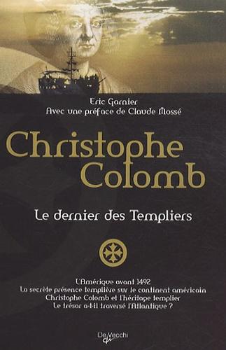 Eric Garnier - Christophe Colomb, le dernier des Templiers.
