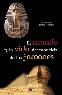 Eric Garnier et André Tourelles - El mundo y la vida desconocida de los faraones.