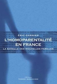 Eric Garnier - L'homoparentalité en France - La bataille des nouvelles familles.