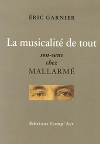 Eric Garnier - La musicalité de tout - Son-sens chez Mallarmé.