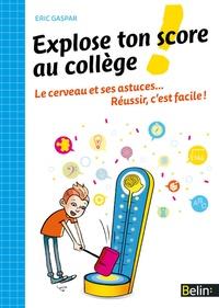 Explose ton score au collège! - Le cerveau et ses astuces... Réussir, cest facile!.pdf