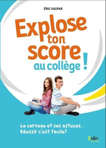 Explose ton score au collège !. Le cerveau et ses astuces... Réussir c'est facile !