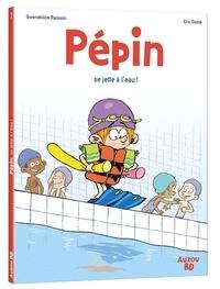 Eric Gasté et Gwendoline Raisson - Pépin Tome 1 : Pépin se jette à l'eau.