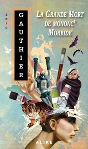 Il livre en pdf en téléchargement gratuit Grande Mort de mononc' Morbide (La) 9782896152971 par Eric Gauthier (Litterature Francaise) iBook ePub PDB