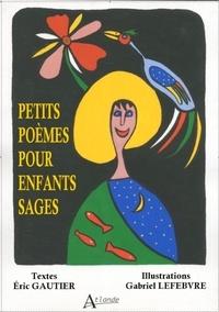 Eric Gautier et Gabriel Lefebvre - Petits poèmes pour enfants sages.