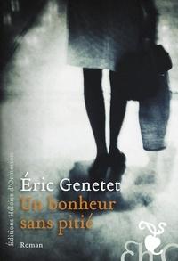 Eric Genetet - Un bonheur sans pitié.
