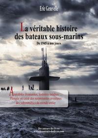 Eric Genevelle - La véritable histoire des bateaux sous-marins - De 1945 à nos jours.