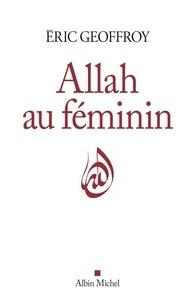 Allah au féminin- Le féminin et la femme dans la tradition soufie - Eric Geoffroy pdf epub