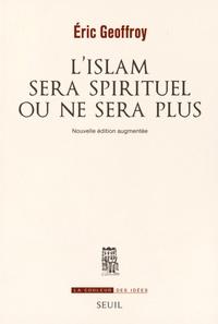 Eric Geoffroy - L'Islam sera spirituel ou ne sera plus.