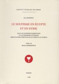 Eric Geoffroy - Le soufisme en Égypte et en Syrie - Sous les derniers mamelouks et les premiers ottomans. Orientations spirituelles et enjeux culturels.