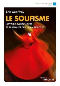 Eric Geoffroy - Le soufisme - Histoire, fondements et pratiques de l'Islam spirituel.