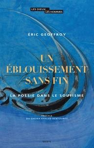 Eric Geoffroy - Un éblouissement sans fin - La poésie dans le soufisme.