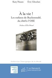 Rapidshare ebooks télécharger À la vie! Les enfants de Buchenwald, du Shelt à l'OSE par Eric Ghozlan Katy Hazan
