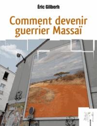 Eric Gilberh - Comment devenir guerrier Massaï.