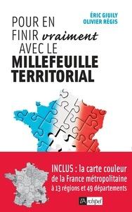 Eric Giuily et Olivier Régis - Pour en finir vraiment avec le millefeuille territorial.