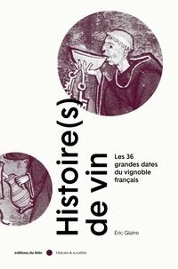 Eric Glatre - Histoire(s) de vin - 33 dates qui façonnèrent les vignobles français.