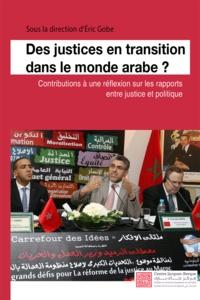 Eric Gobe - Des justices en transition dans le monde arabe? - Contributions à une réflexion sur les rapports entre justice et politique.