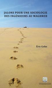 Eric Gobe - Jalons pour une sociologie des ingénieurs au Maghreb.