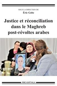 Eric Gobe - Justice et réconciliation dans le Maghreb post-révoltes arabes.