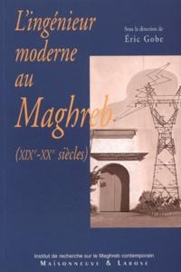 Eric Gobe et Habib Belaïd - L'ingénieur moderne au Maghreb ( XIXe-XXe siècles.