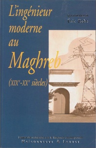 Eric Gobe - L'ingénieur moderne au Maghreb (XIXe-XXe siècles).