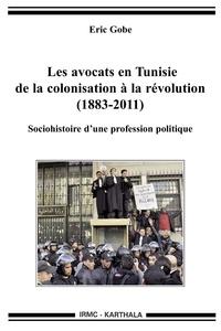 Eric Gobe - Les avocats en Tunisie de la colonisation à la révolution (1883-2011) - Sociohistoire d'une profession politique.