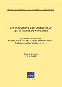 Eric Gobe - Les ingénieurs maghrébins dans les systèmes de formation.