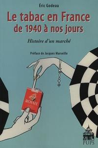 Eric Godeau - Le tabac en France de 1940 à nos jours - Histoire d'un marché.