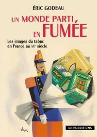 Eric Godeau - Un monde parti en fumée - Les images du tabac en France au XXe siècle.