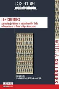 Eric Gojosso et David Kremer - Les colonies - Approches juridiques et institutionnelles de la colonisation de la Rome antique à nos jours.
