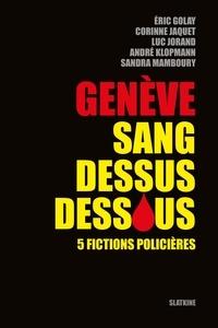 Eric Golay et Corinne Jaquet - Genève sang dessus dessous - 5 fictions policières.