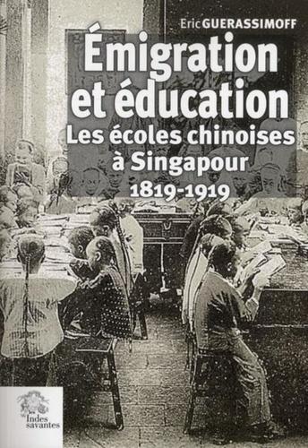 Eric Guerassimoff - Emigration et éducation - Les écoles chinoises à Singapour (1819-1919).