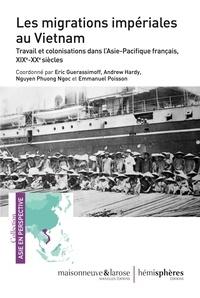 Eric Guerassimoff et Andrew Hardy - Les migrations impériales au Vietnam - Travail et colonisation dans l'Asie-Pacifique français, XIXe-XXe siècles.