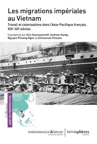 Les migrations impériales au Vietnam. Travail et colonisation dans l'Asie-Pacifique français, XIXe-XXe siècles