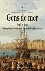 Eric Guerber et Gérard Le Bouëdec - Gens de mer - Ports et cités aux époques ancienne, médiévale et moderne.