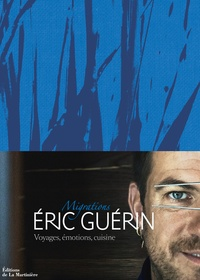 Eric Guérin et Matthieu Cellard - Migrations - Voyages, émotions, cuisine.