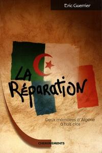 Eric Guerrier - La Réparation - Deux mémoires d'Algérie à huis clos.