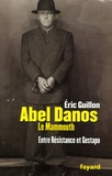 """Eric Guillon - Abel Danos, dit """"le Mammouth"""" - Entre Résistance et Gestapo."""