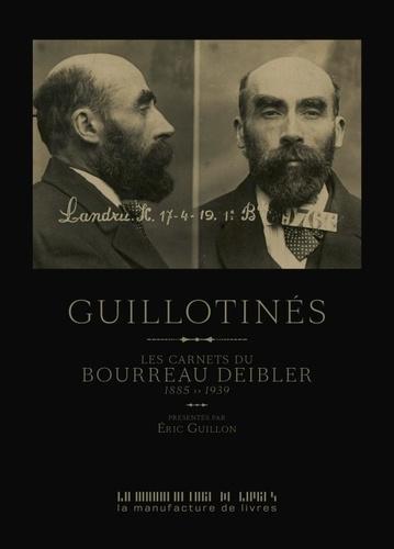 Guillotinés. Les carnets du bourreau Deibler 1885-1939