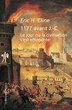 Eric H. Cline - 1177 avant J.-C - Le jour où la civilisation s'est effondrée.